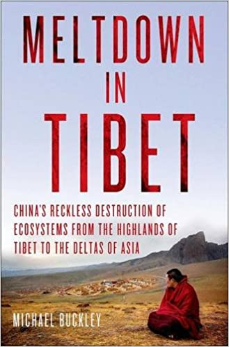 Meltdown In Tibet: China's Reckless Destruction Of Ecosystems